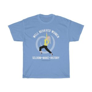 well-behaved-women-seldom-make-history-tshirt