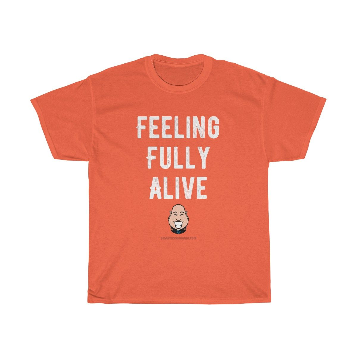 Positive-tshirt-gifts-for-her-women-men-dad-mom-him-funny-sayings-Buddha-tshirt-quotes-feeling-fully-alive-orange