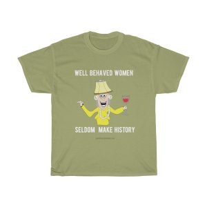 Well-Behaved-Women-Seldom-Make-History-funny-tshirt